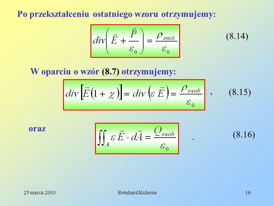 25 marca 2003Reinhard Kulessa16 Po przekształceniu ostatniego wzoru otrzymujemy: (8.14) W oparciu o wzór (8.7) otrzymujemy: (8.15), oraz. (8.16)