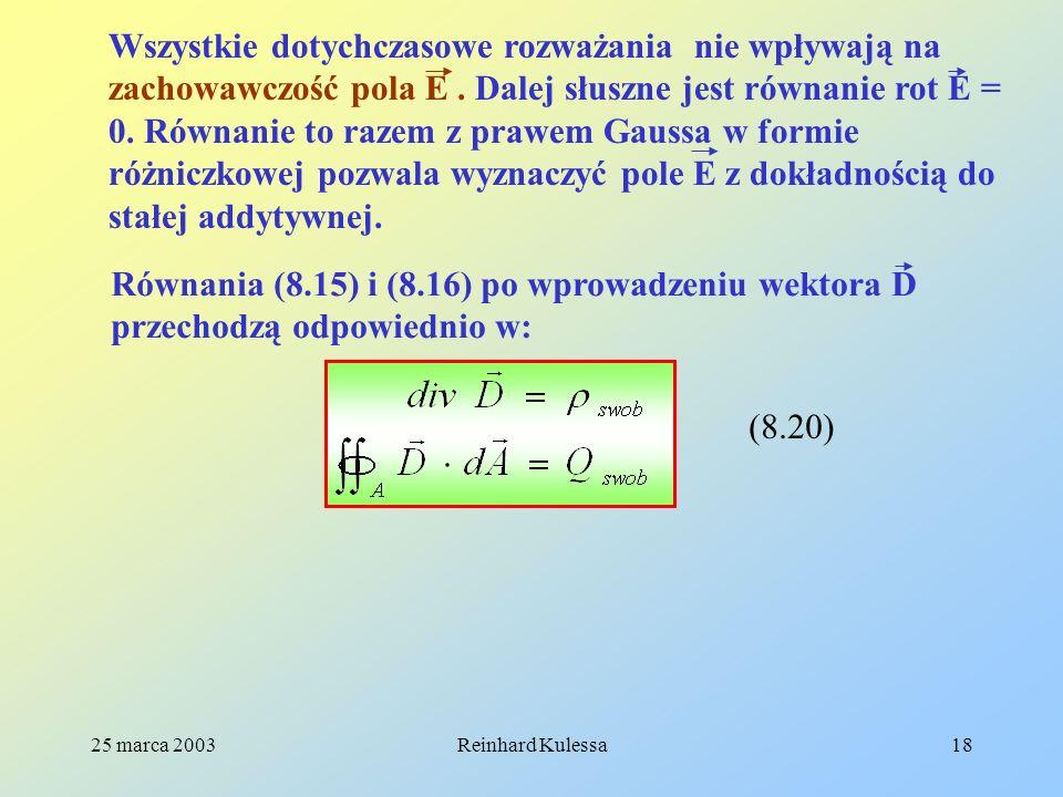 25 marca 2003Reinhard Kulessa18 Wszystkie dotychczasowe rozważania nie wpływają na zachowawczość pola E. Dalej słuszne jest równanie rot E = 0. Równan