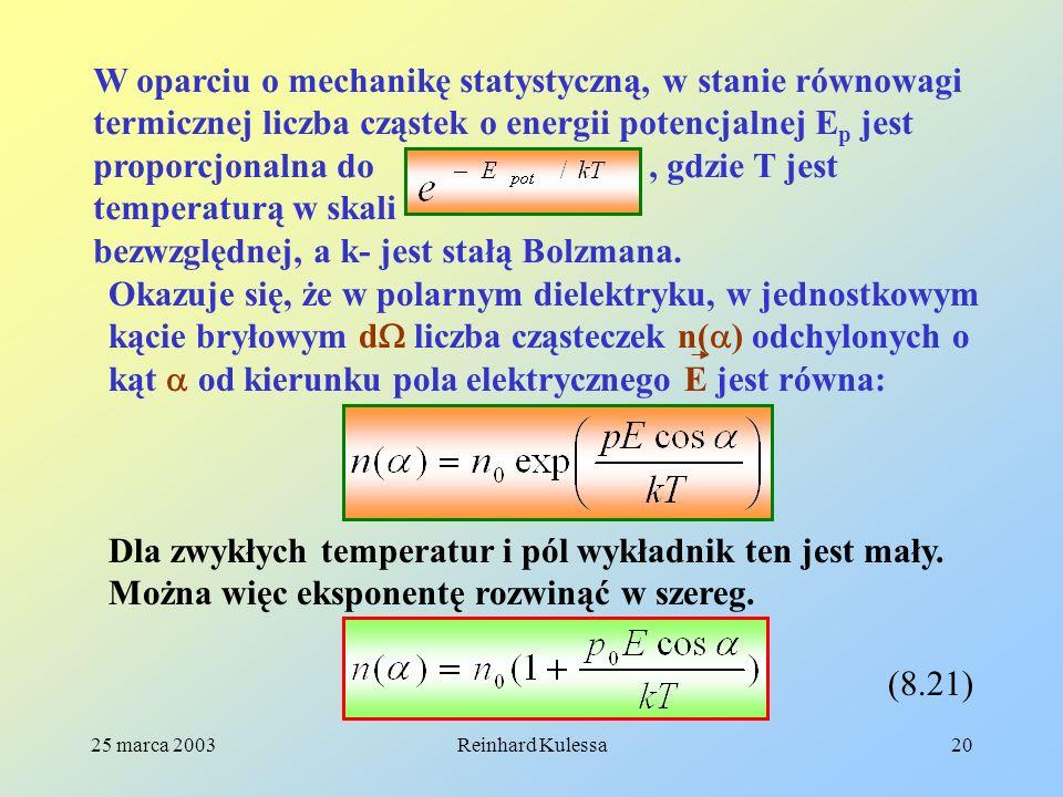 25 marca 2003Reinhard Kulessa20 W oparciu o mechanikę statystyczną, w stanie równowagi termicznej liczba cząstek o energii potencjalnej E p jest propo