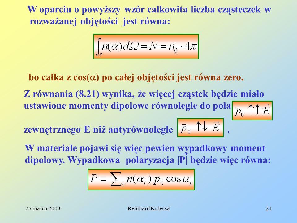 25 marca 2003Reinhard Kulessa21 W oparciu o powyższy wzór całkowita liczba cząsteczek w rozważanej objętości jest równa: bo całka z cos( ) po całej ob