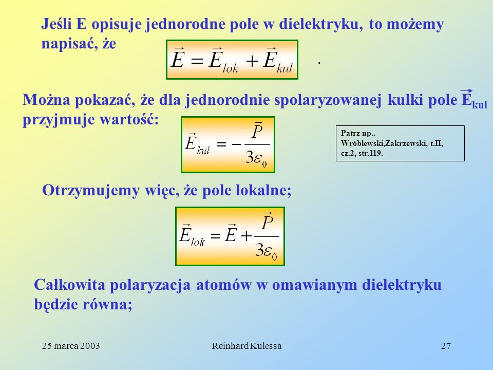 25 marca 2003Reinhard Kulessa27 Jeśli E opisuje jednorodne pole w dielektryku, to możemy napisać, że. Można pokazać, że dla jednorodnie spolaryzowanej