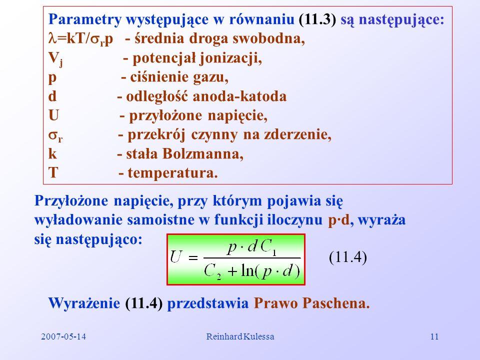 2007-05-14Reinhard Kulessa11 Parametry występujące w równaniu (11.3) są następujące: =kT/ r p - średnia droga swobodna, V j - potencjał jonizacji, p -