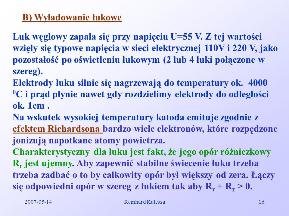 2007-05-14Reinhard Kulessa16 B) Wyładowanie łukowe Luk węglowy zapala się przy napięciu U=55 V. Z tej wartości wzięły się typowe napięcia w sieci elek