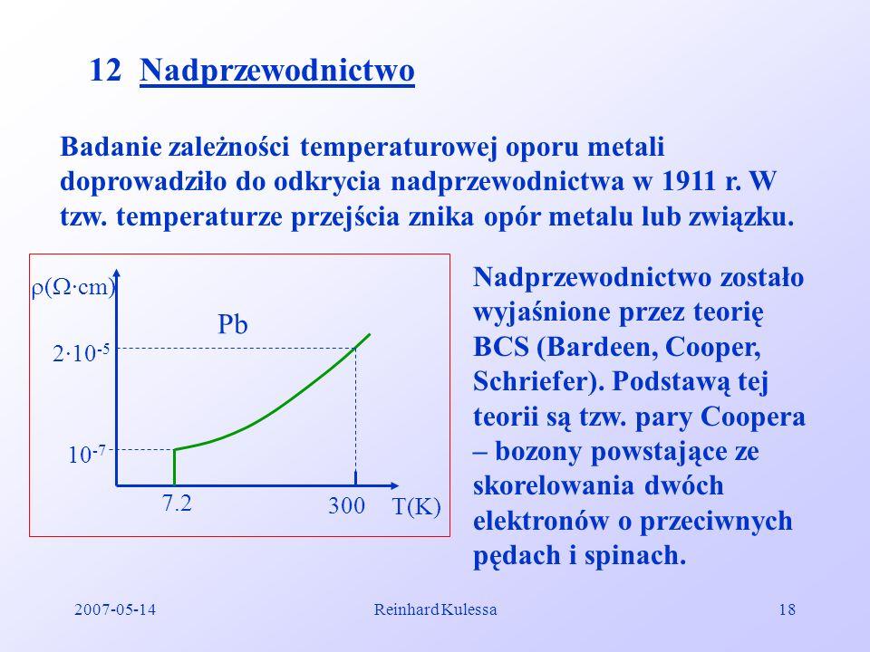 2007-05-14Reinhard Kulessa18 12 Nadprzewodnictwo Badanie zależności temperaturowej oporu metali doprowadziło do odkrycia nadprzewodnictwa w 1911 r. W