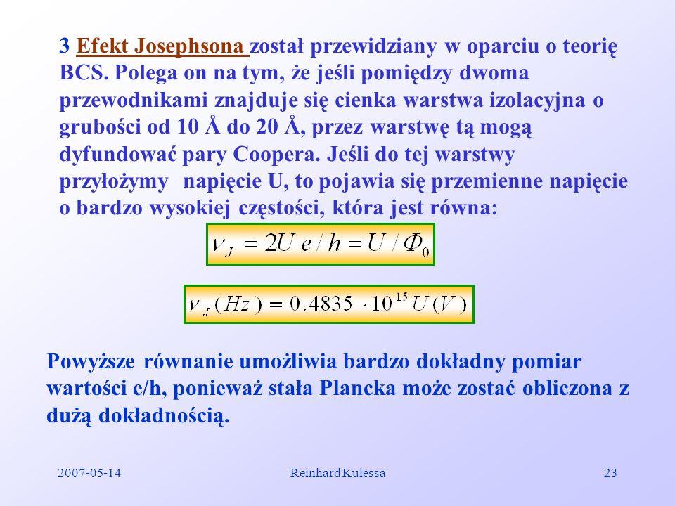 2007-05-14Reinhard Kulessa23 3 Efekt Josephsona został przewidziany w oparciu o teorię BCS. Polega on na tym, że jeśli pomiędzy dwoma przewodnikami zn