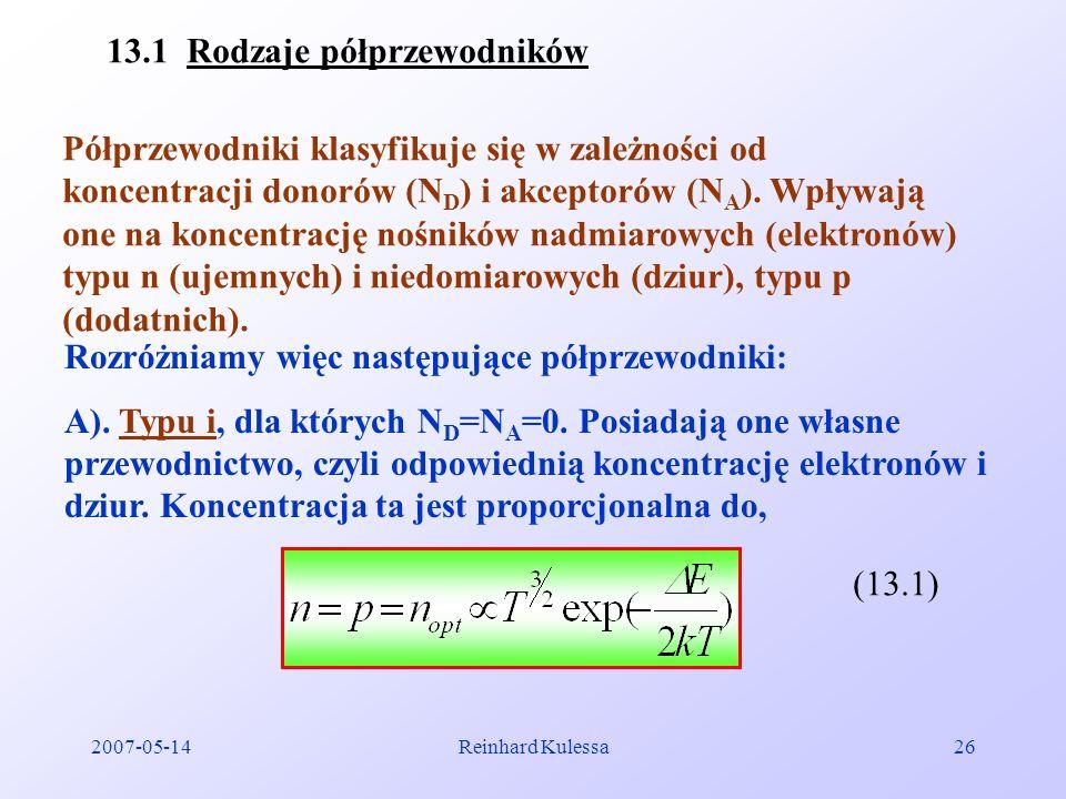 2007-05-14Reinhard Kulessa26 13.1 Rodzaje półprzewodników Półprzewodniki klasyfikuje się w zależności od koncentracji donorów (N D ) i akceptorów (N A