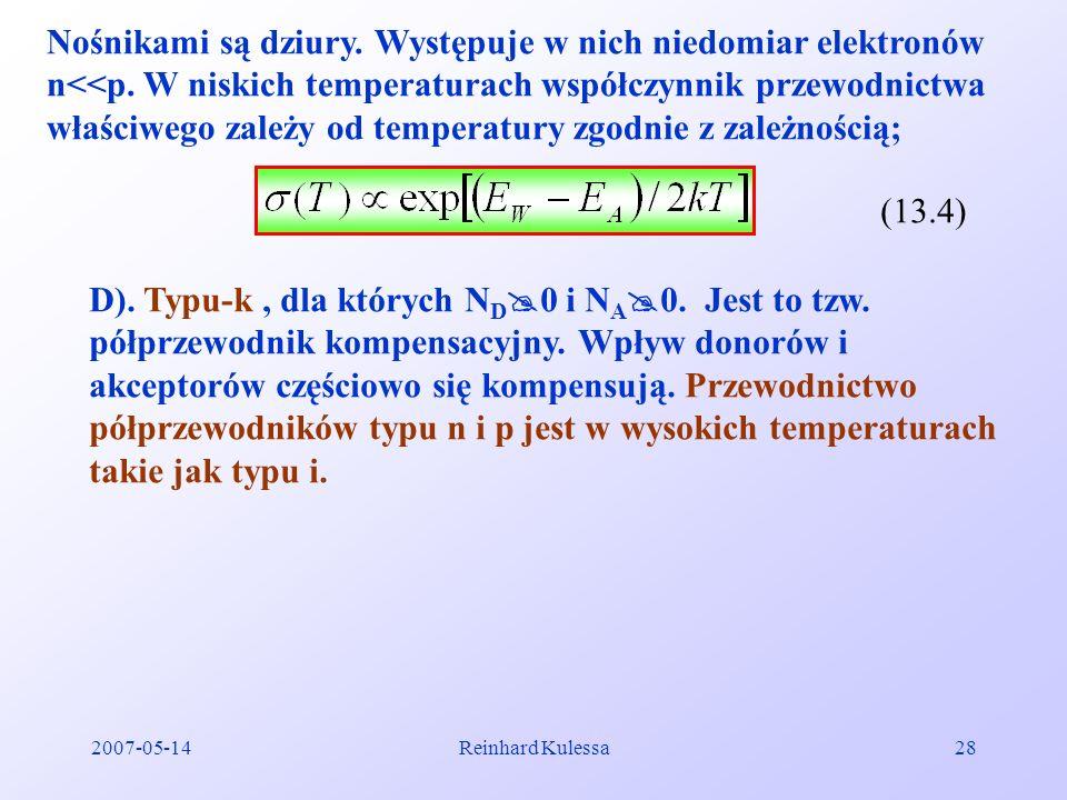 2007-05-14Reinhard Kulessa28 Nośnikami są dziury. Występuje w nich niedomiar elektronów n<<p. W niskich temperaturach współczynnik przewodnictwa właśc