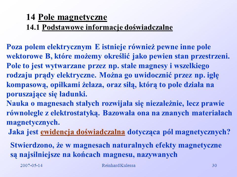 2007-05-14Reinhard Kulessa30 14Pole magnetyczne 14.1 Podstawowe informacje doświadczalne Poza polem elektrycznym E istnieje również pewne inne pole we