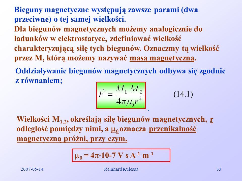 2007-05-14Reinhard Kulessa33 Bieguny magnetyczne występują zawsze parami (dwa przeciwne) o tej samej wielkości. Dla biegunów magnetycznych możemy anal