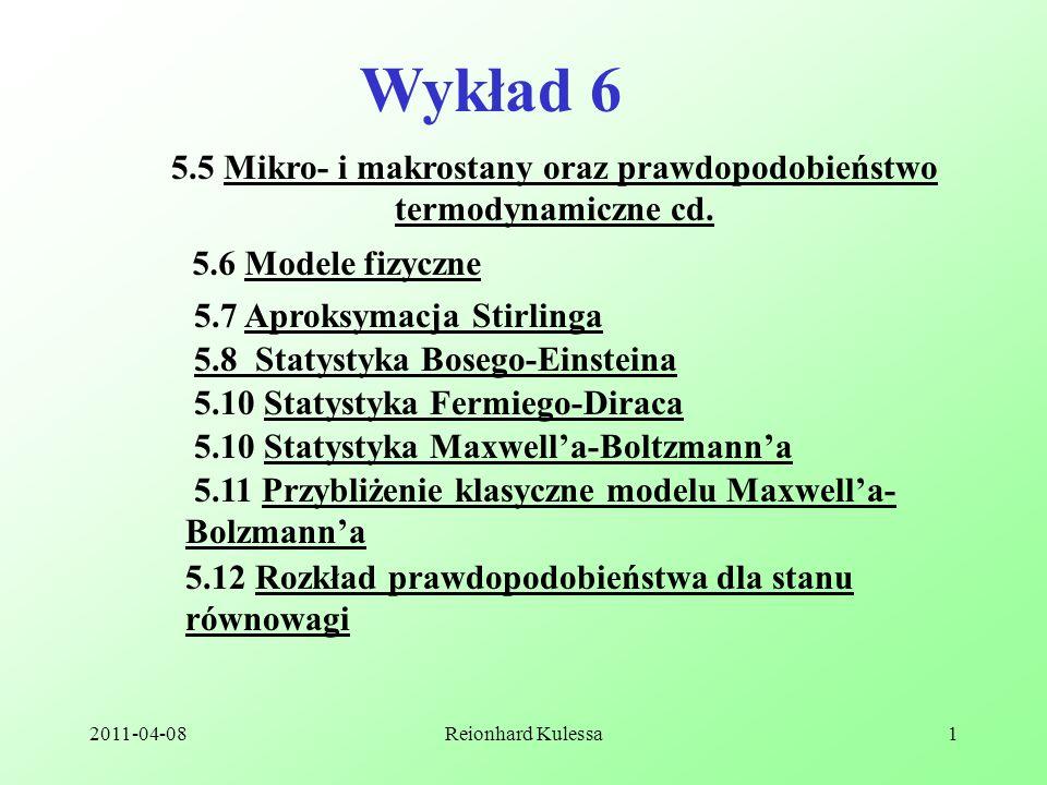 2011-04-08Reionhard Kulessa1 Wykład 6 5.5 Mikro- i makrostany oraz prawdopodobieństwo termodynamiczne cd. 5.6 Modele fizyczne 5.7 Aproksymacja Stirlin