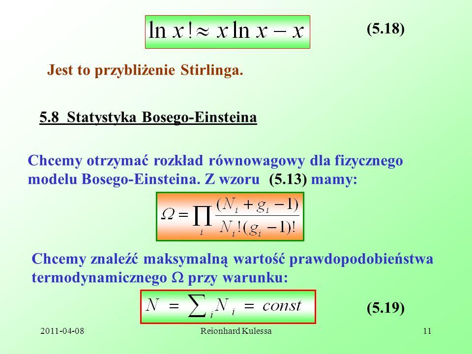2011-04-08Reionhard Kulessa11 (5.18) Jest to przybliżenie Stirlinga. 5.8 Statystyka Bosego-Einsteina Chcemy otrzymać rozkład równowagowy dla fizyczneg