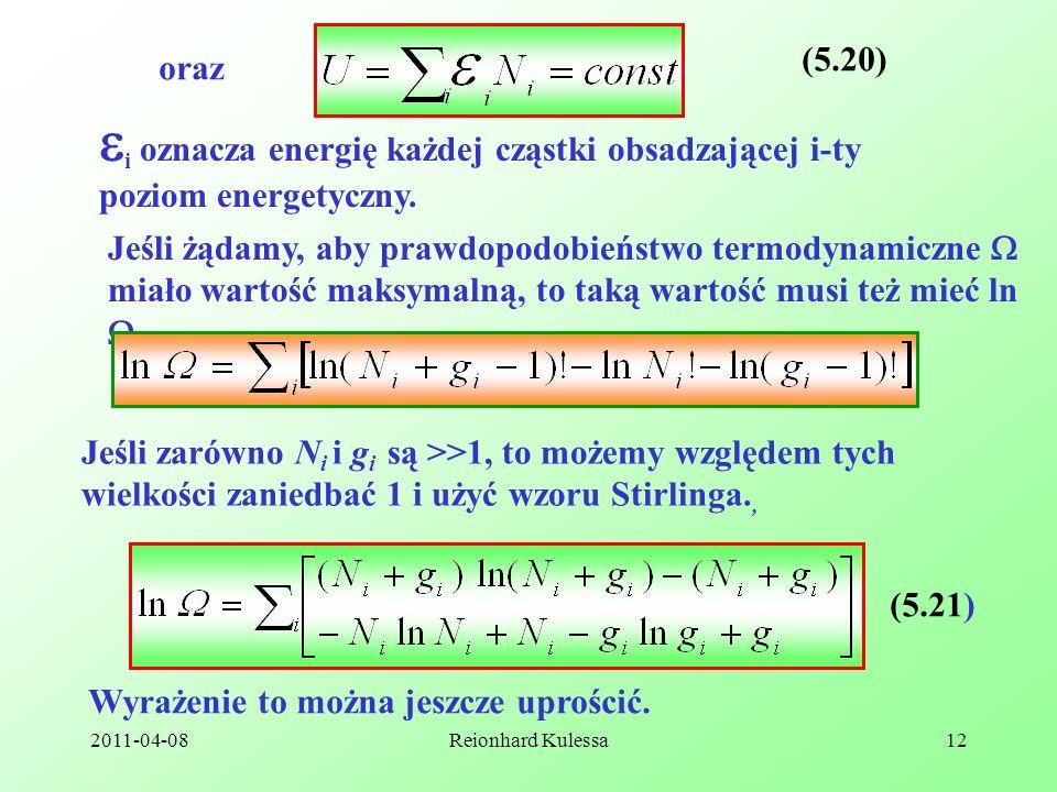 2011-04-08Reionhard Kulessa12 (5.20) i oznacza energię każdej cząstki obsadzającej i-ty poziom energetyczny. Jeśli żądamy, aby prawdopodobieństwo term