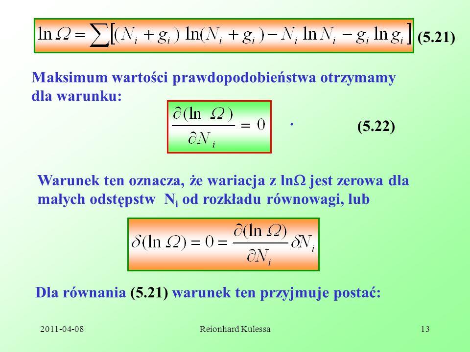 2011-04-08Reionhard Kulessa13 Maksimum wartości prawdopodobieństwa otrzymamy dla warunku: (5.22) Warunek ten oznacza, że wariacja z ln jest zerowa dla