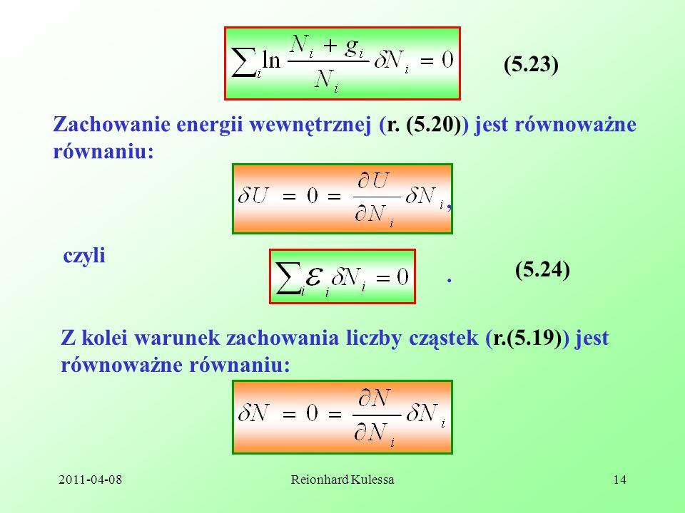 2011-04-08Reionhard Kulessa14 (5.23) Zachowanie energii wewnętrznej (r. (5.20)) jest równoważne równaniu: czyli, (5.24). Z kolei warunek zachowania li