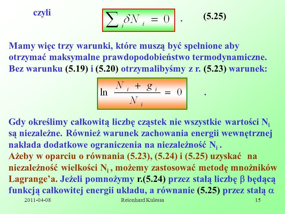 2011-04-08Reionhard Kulessa15 czyli (5.25). Mamy więc trzy warunki, które muszą być spełnione aby otrzymać maksymalne prawdopodobieństwo termodynamicz