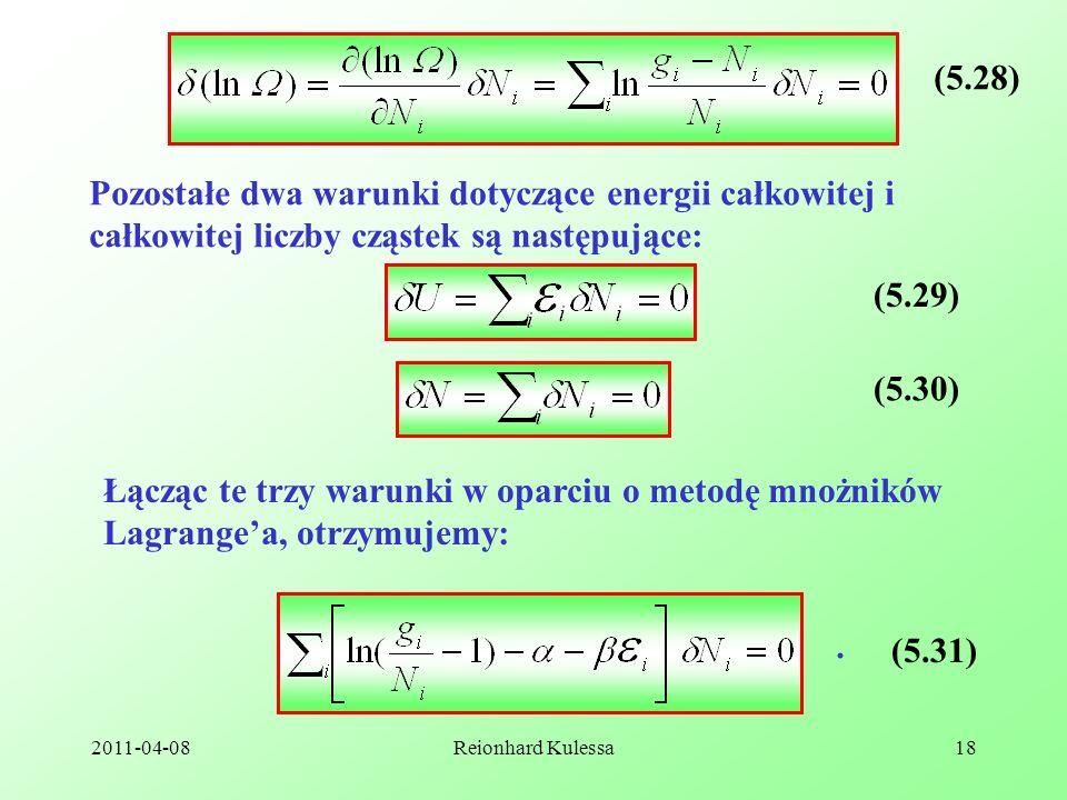 2011-04-08Reionhard Kulessa18 (5.28) Pozostałe dwa warunki dotyczące energii całkowitej i całkowitej liczby cząstek są następujące: (5.29) (5.30) Łącz
