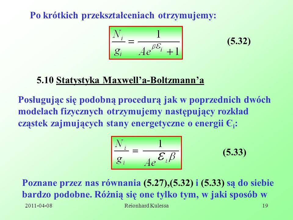 2011-04-08Reionhard Kulessa19 Po krótkich przekształceniach otrzymujemy: (5.32) 5.10 Statystyka Maxwella-Boltzmanna Posługując się podobną procedurą j