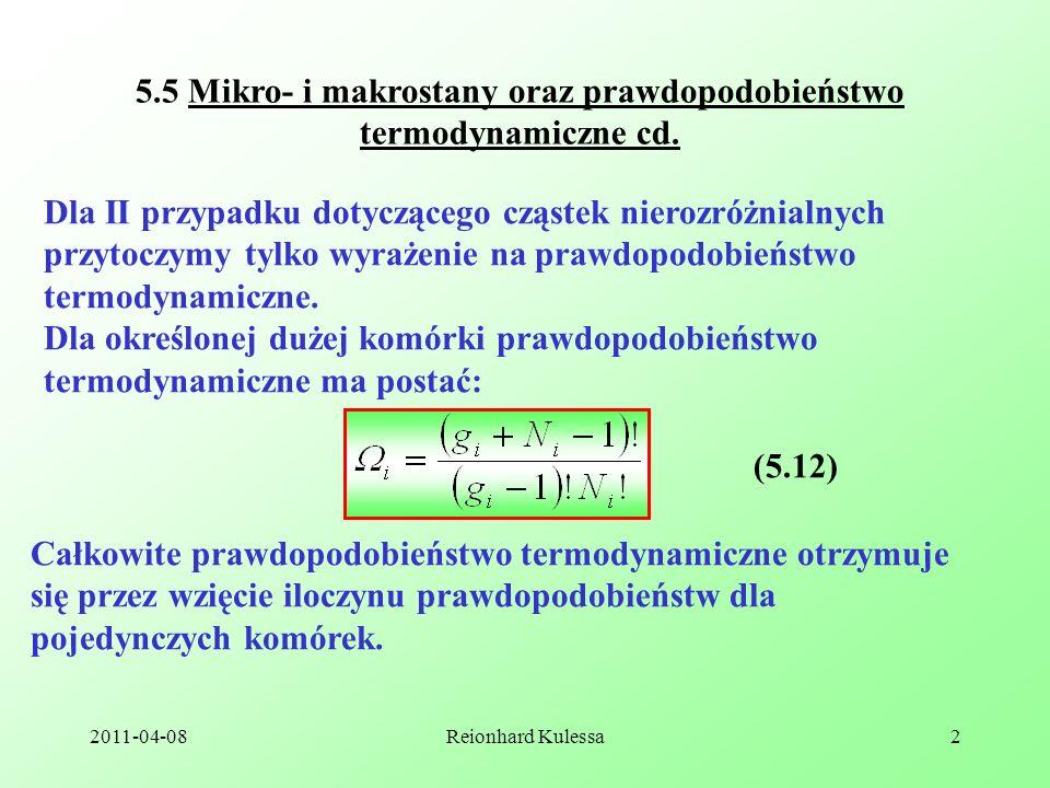 2011-04-08Reionhard Kulessa2 5.5 Mikro- i makrostany oraz prawdopodobieństwo termodynamiczne cd. Dla II przypadku dotyczącego cząstek nierozróżnialnyc