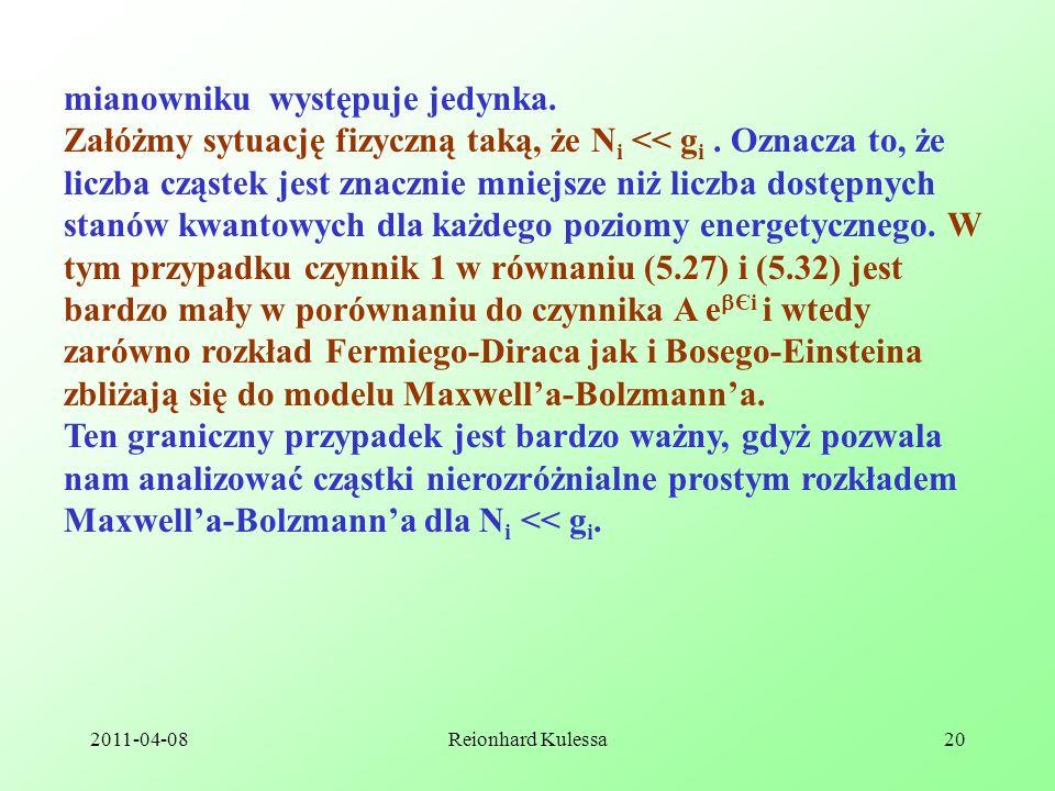 2011-04-08Reionhard Kulessa20 mianowniku występuje jedynka. Załóżmy sytuację fizyczną taką, że N i << g i. Oznacza to, że liczba cząstek jest znacznie