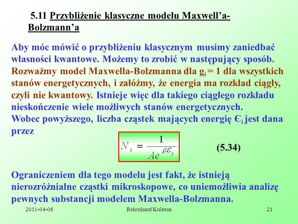 2011-04-08Reionhard Kulessa21 5.11 Przybliżenie klasyczne modelu Maxwella- Bolzmanna Aby móc mówić o przybliżeniu klasycznym musimy zaniedbać własnośc