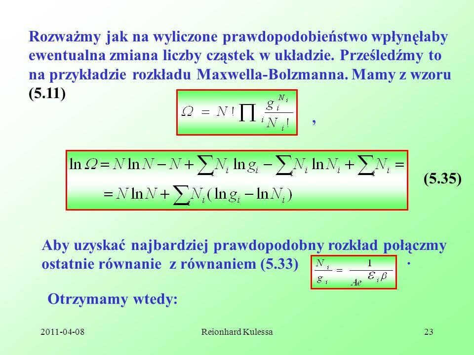 2011-04-08Reionhard Kulessa23 Rozważmy jak na wyliczone prawdopodobieństwo wpłynęłaby ewentualna zmiana liczby cząstek w układzie. Prześledźmy to na p