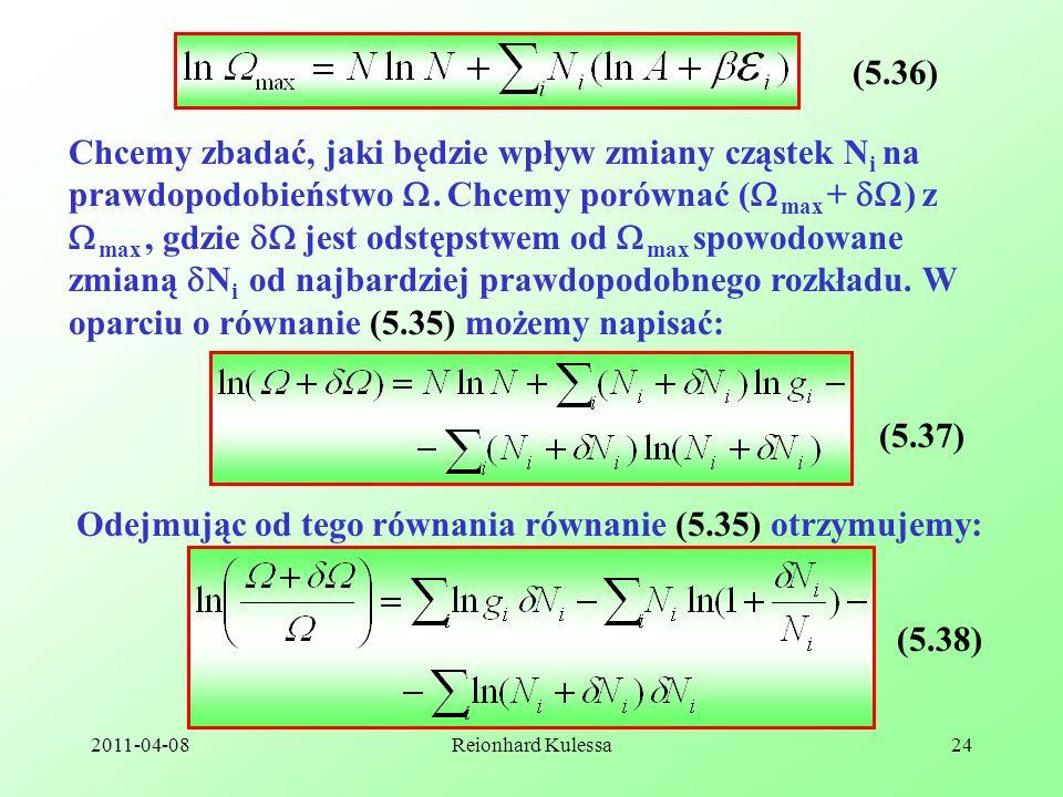 2011-04-08Reionhard Kulessa24 (5.36) Chcemy zbadać, jaki będzie wpływ zmiany cząstek N i na prawdopodobieństwo. Chcemy porównać ( max + ) z max, gdzie