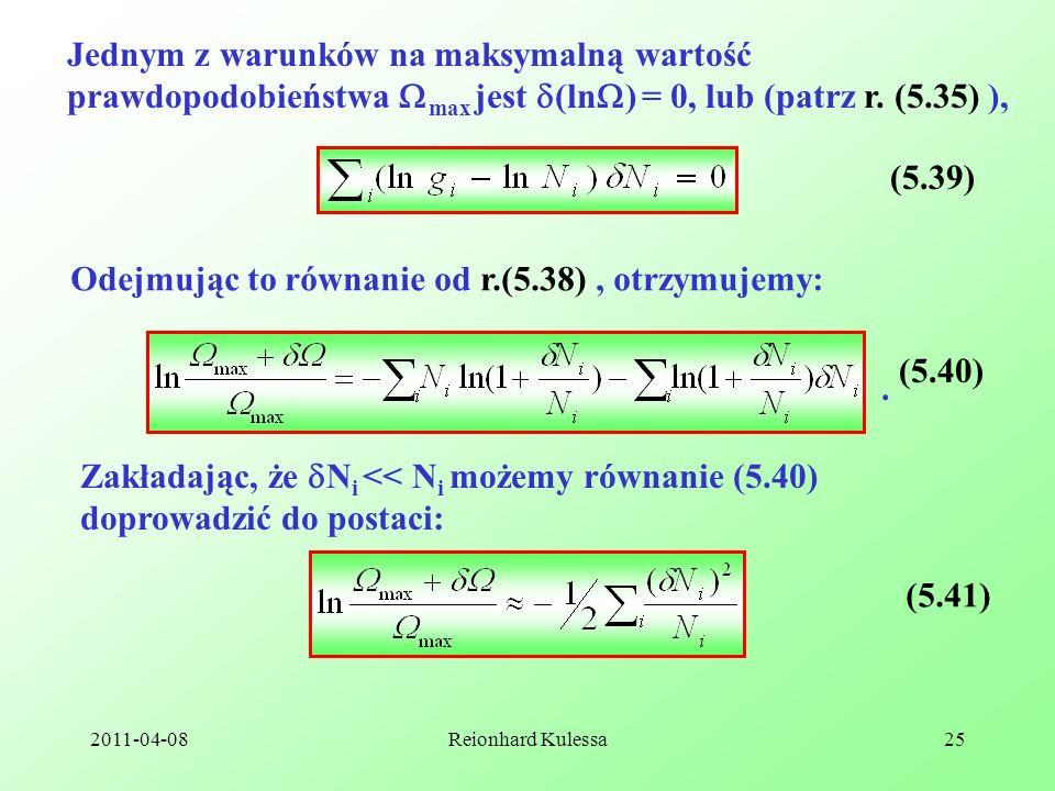 2011-04-08Reionhard Kulessa25 Jednym z warunków na maksymalną wartość prawdopodobieństwa max jest (ln ) = 0, lub (patrz r. (5.35) ), (5.39) Odejmując