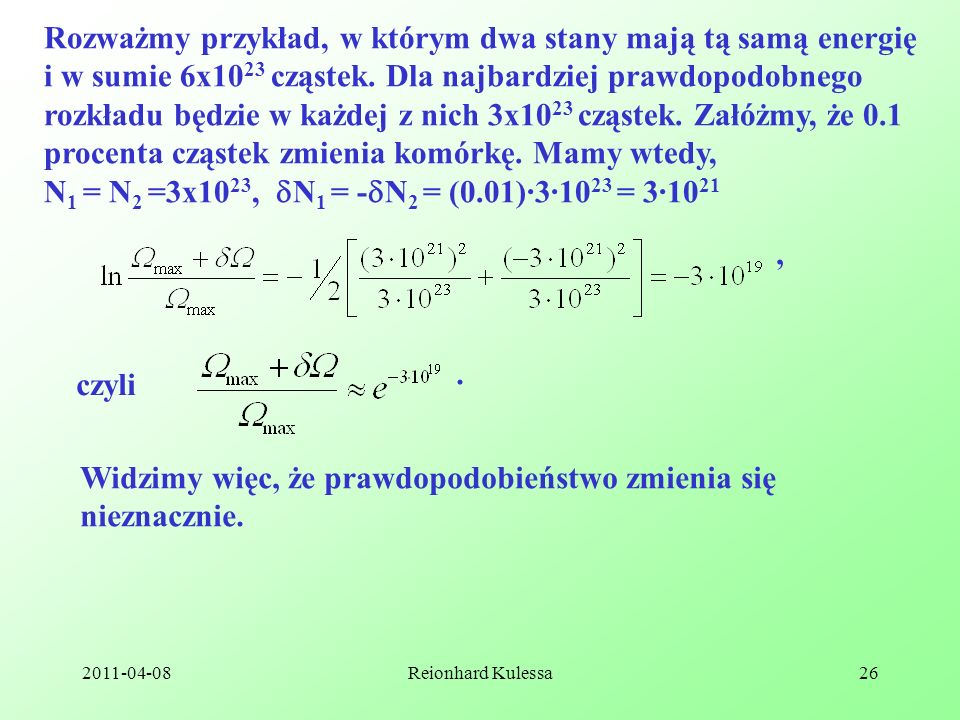 2011-04-08Reionhard Kulessa26 Rozważmy przykład, w którym dwa stany mają tą samą energię i w sumie 6x10 23 cząstek. Dla najbardziej prawdopodobnego ro