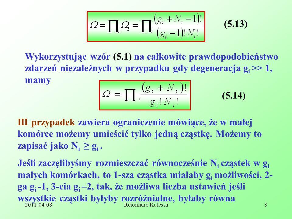2011-04-08Reionhard Kulessa3 (5.13) Wykorzystując wzór (5.1) na całkowite prawdopodobieństwo zdarzeń niezależnych w przypadku gdy degeneracja g i >> 1