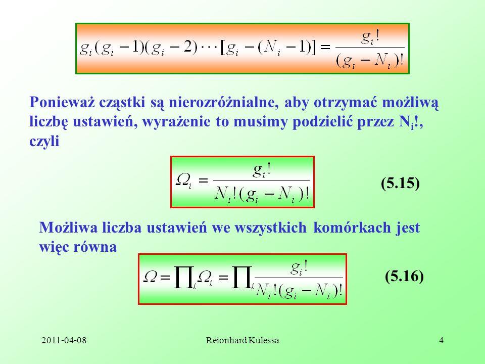 2011-04-08Reionhard Kulessa4 Ponieważ cząstki są nierozróżnialne, aby otrzymać możliwą liczbę ustawień, wyrażenie to musimy podzielić przez N i !, czy