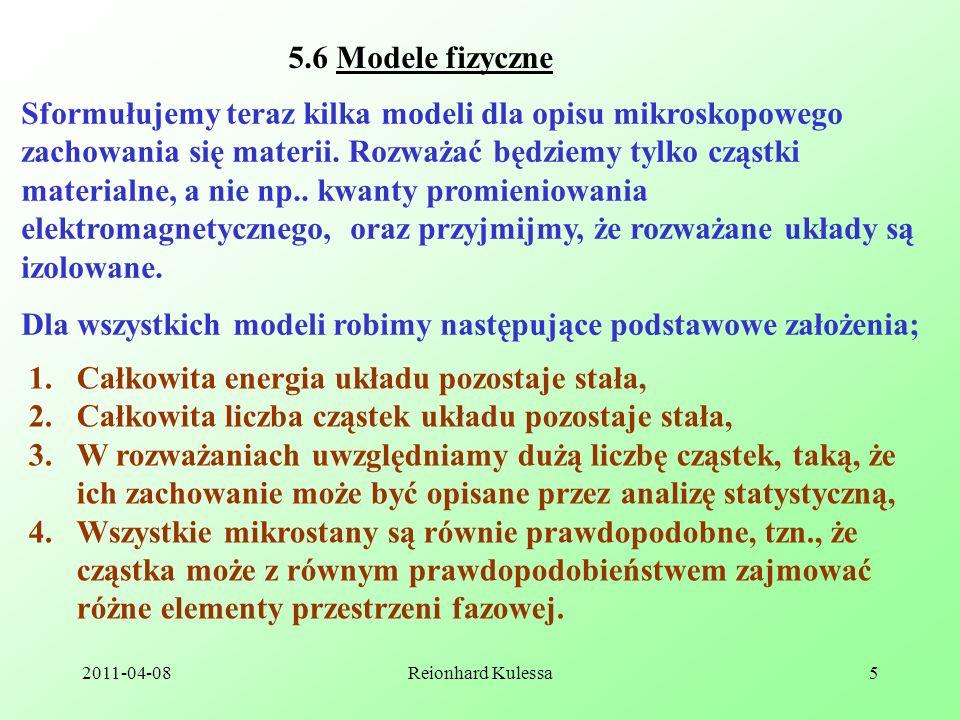 2011-04-08Reionhard Kulessa5 5.6 Modele fizyczne Sformułujemy teraz kilka modeli dla opisu mikroskopowego zachowania się materii. Rozważać będziemy ty