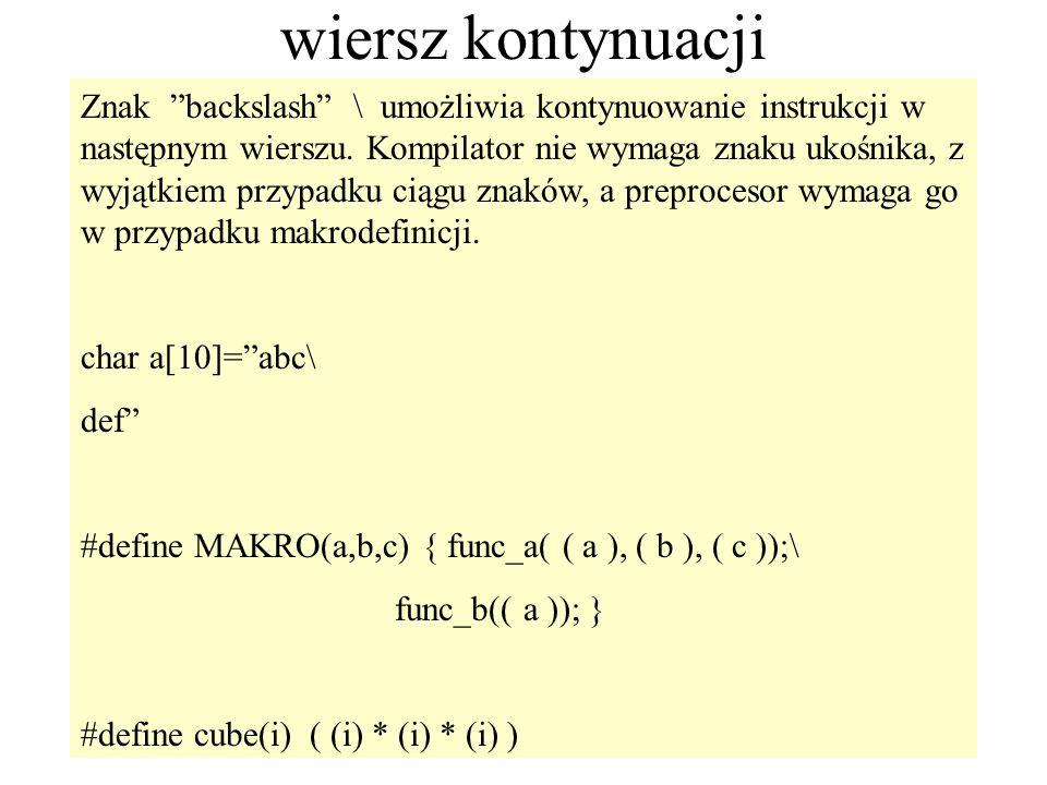 25 wiersz kontynuacji Znak backslash \ umożliwia kontynuowanie instrukcji w następnym wierszu. Kompilator nie wymaga znaku ukośnika, z wyjątkiem przyp