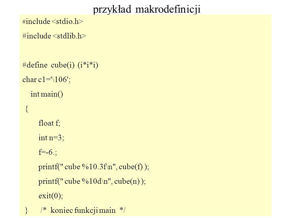 26 przykład makrodefinicji # include #define cube(i) (i*i*i) char c1='\106'; int main() { float f; int n=3; f=-6.; printf(