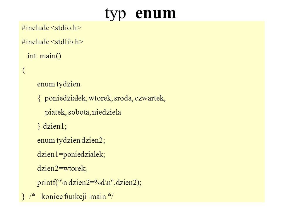 35 typ enum #include int main() { enum tydzien { poniedziałek, wtorek, sroda, czwartek, piatek, sobota, niedziela } dzien1; enum tydzien dzien2; dzien