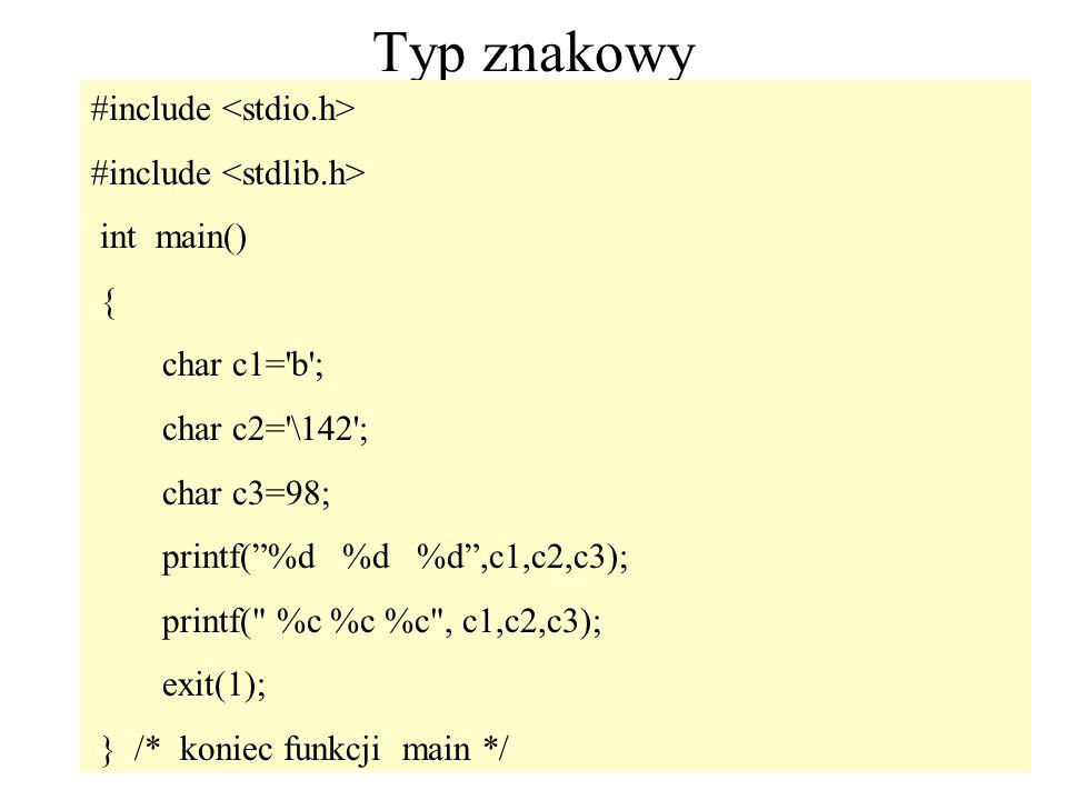 43 Typ znakowy #include int main() { char c1='b'; char c2='\142'; char c3=98; printf(%d %d %d,c1,c2,c3); printf(