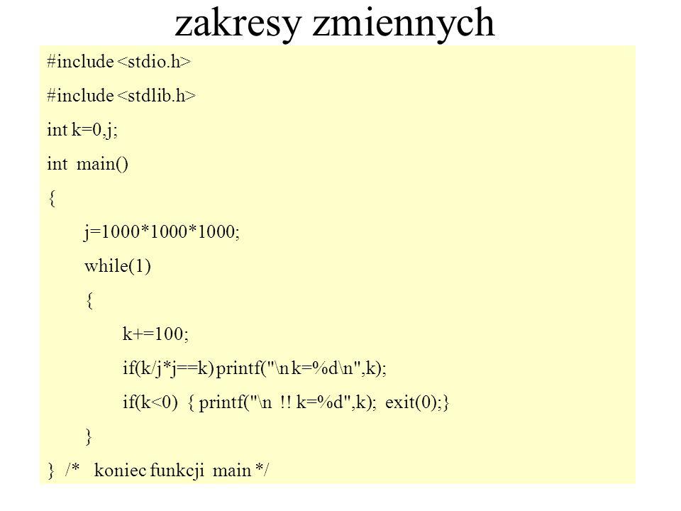 45 zakresy zmiennych #include int k=0,j; int main() { j=1000*1000*1000; while(1) { k+=100; if(k/j*j==k) printf(