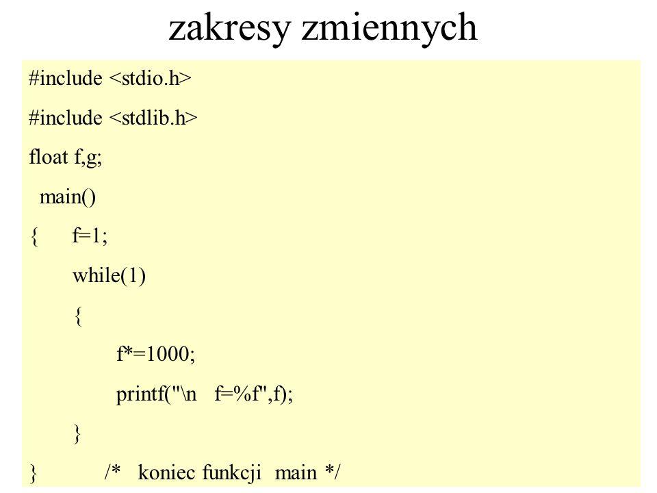47 zakresy zmiennych #include float f,g; main() { f=1; while(1) { f*=1000; printf(
