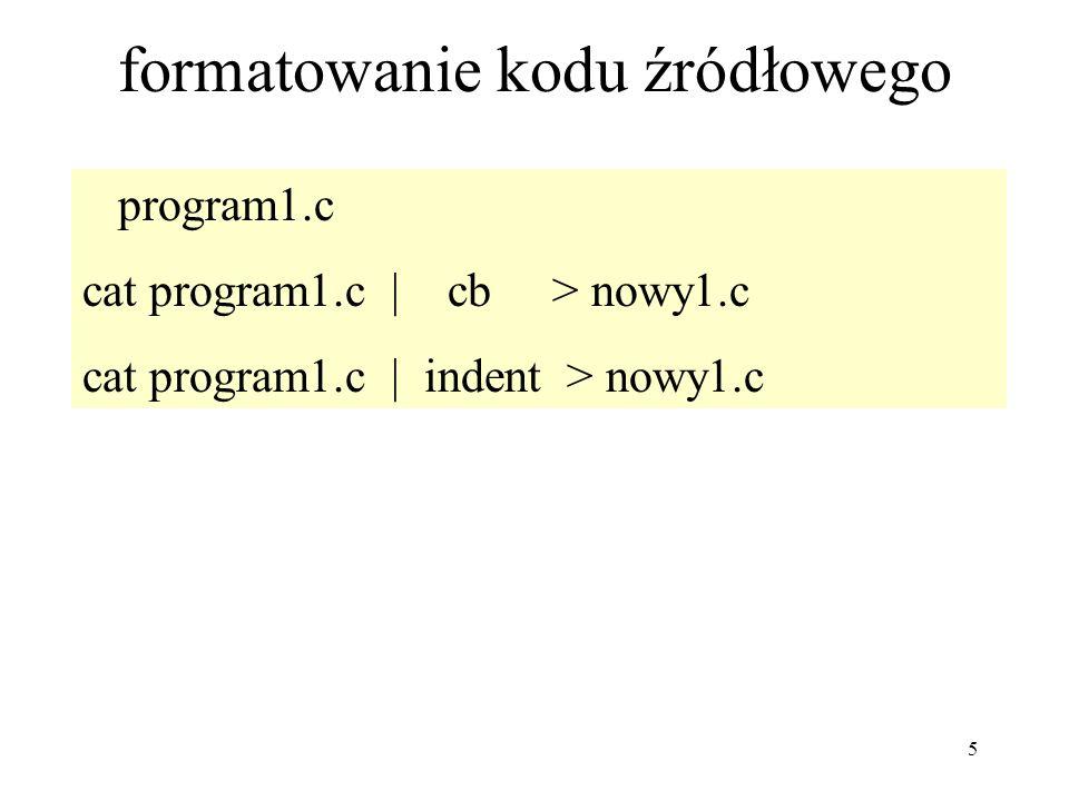 5 formatowanie kodu źródłowego program1.c cat program1.c | cb > nowy1.c cat program1.c | indent > nowy1.c