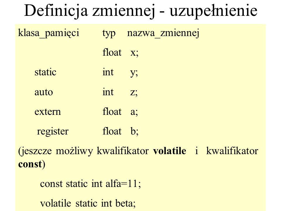 55 Definicja zmiennej - uzupełnienie klasa_pamięcityp nazwa_zmiennej float x; static int y; autoint z; externfloat a; registerfloat b; (jeszcze możliw