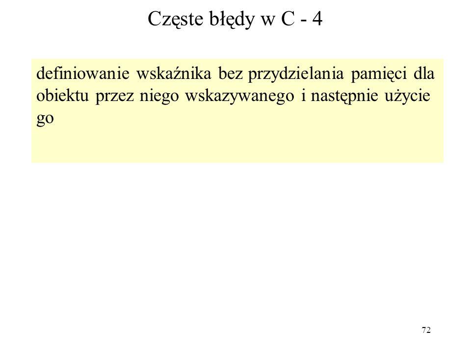 72 Częste błędy w C - 4 definiowanie wskaźnika bez przydzielania pamięci dla obiektu przez niego wskazywanego i następnie użycie go