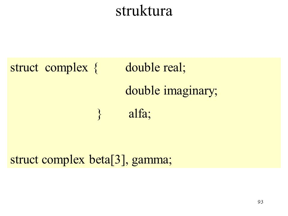 93 struktura struct complex {double real; double imaginary; } alfa; struct complex beta[3], gamma;