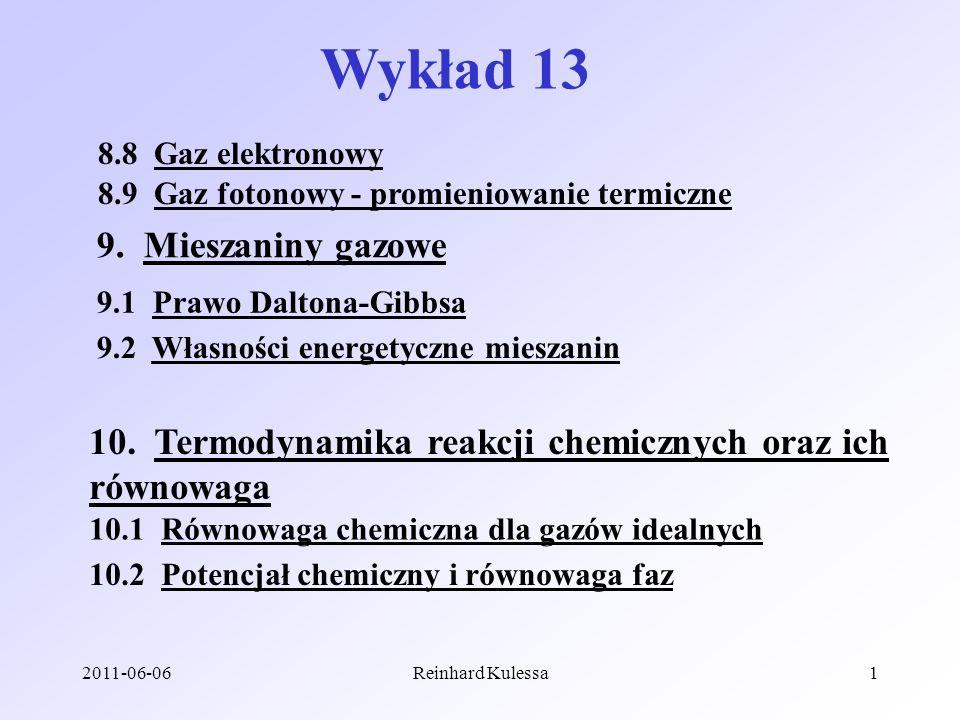 2011-06-06Reinhard Kulessa1 Wykład 13 8.8 Gaz elektronowy 8.9 Gaz fotonowy - promieniowanie termiczne 9. Mieszaniny gazowe 9.1 Prawo Daltona-Gibbsa 9.