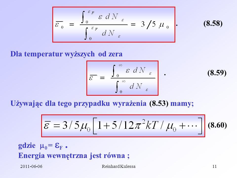 2011-06-06Reinhard Kulessa11 (8.58) Dla temperatur wyższych od zera. (8.59). Używając dla tego przypadku wyrażenia (8.53) mamy; (8.60) gdzie 0 = F. En