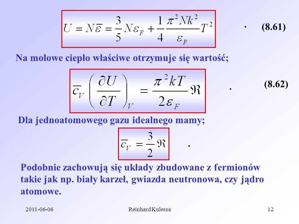 2011-06-06Reinhard Kulessa12 (8.61). Na molowe ciepło właściwe otrzymuje się wartość; (8.62). Dla jednoatomowego gazu idealnego mamy;. Podobnie zachow