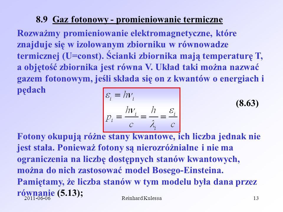 2011-06-06Reinhard Kulessa13 8.9 Gaz fotonowy - promieniowanie termiczne Rozważmy promieniowanie elektromagnetyczne, które znajduje się w izolowanym z
