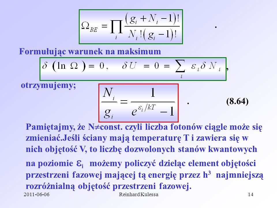 2011-06-06Reinhard Kulessa14. Formułując warunek na maksimum, otrzymujemy; (8.64). Pamiętajmy, że N const. czyli liczba fotonów ciągle może się zmieni