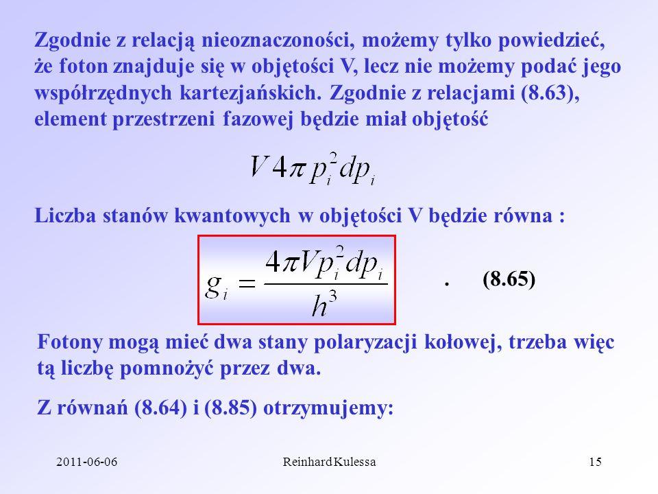 2011-06-06Reinhard Kulessa15 Zgodnie z relacją nieoznaczoności, możemy tylko powiedzieć, że foton znajduje się w objętości V, lecz nie możemy podać je