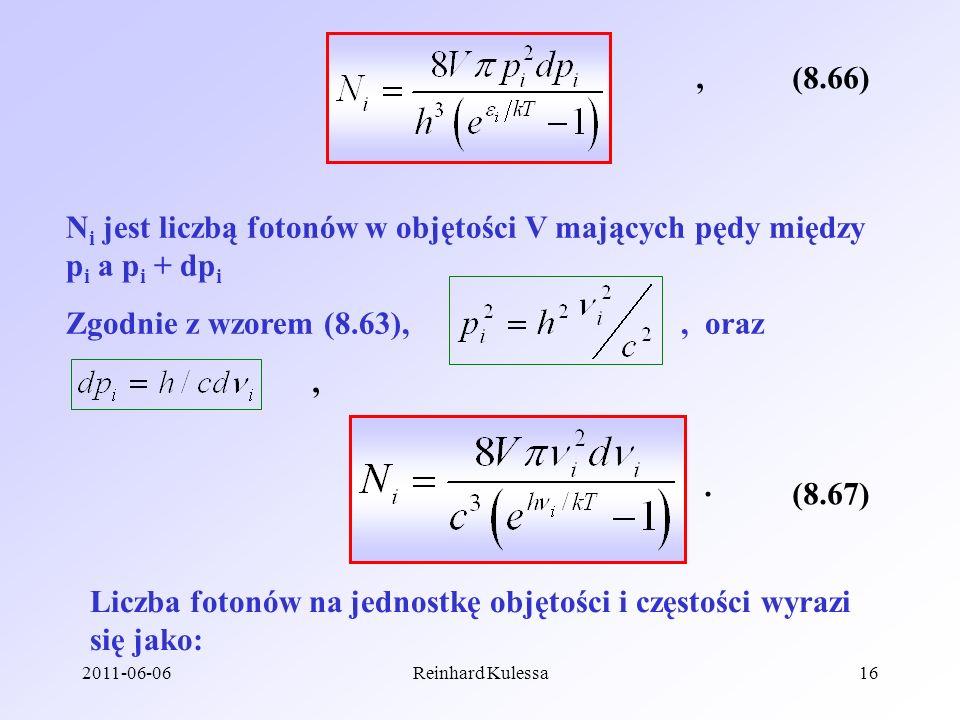 2011-06-06Reinhard Kulessa16 (8.66), N i jest liczbą fotonów w objętości V mających pędy między p i a p i + dp i Zgodnie z wzorem (8.63),, oraz, (8.67