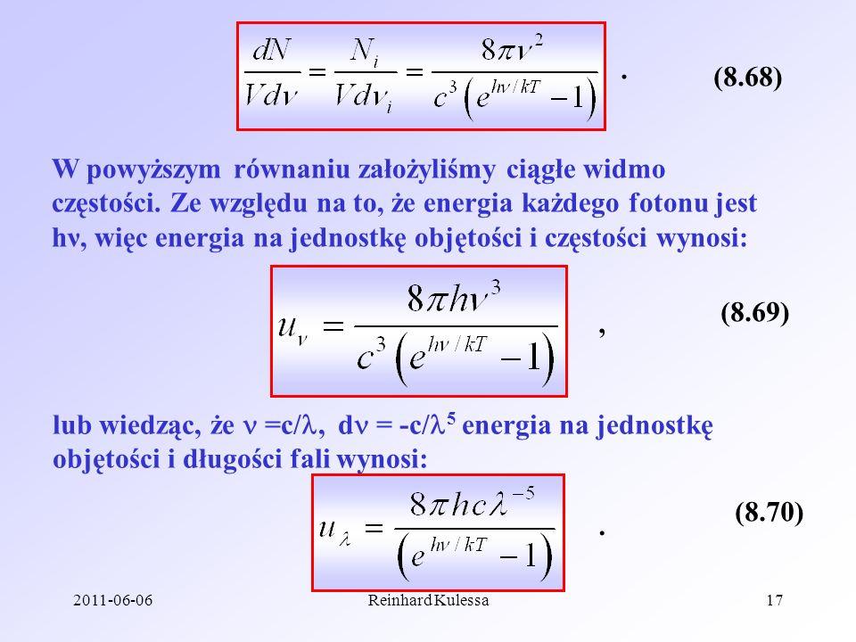 2011-06-06Reinhard Kulessa17 (8.68). W powyższym równaniu założyliśmy ciągłe widmo częstości. Ze względu na to, że energia każdego fotonu jest hν, wię