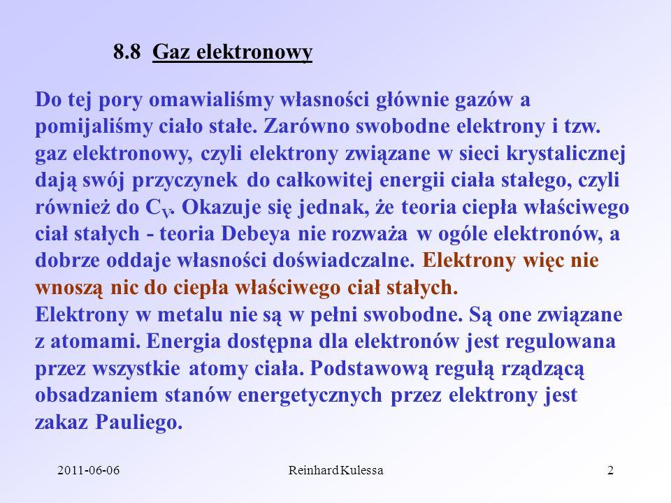 2011-06-06Reinhard Kulessa2 8.8 Gaz elektronowy Do tej pory omawialiśmy własności głównie gazów a pomijaliśmy ciało stałe. Zarówno swobodne elektrony